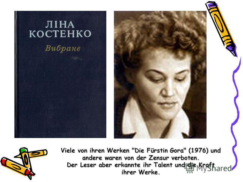 Viele von ihren Werken Die Fürstin Gora (1976) und andere waren von der Zensur verboten. Der Leser aber erkannte ihr Talent und die Kraft ihrer Werke.