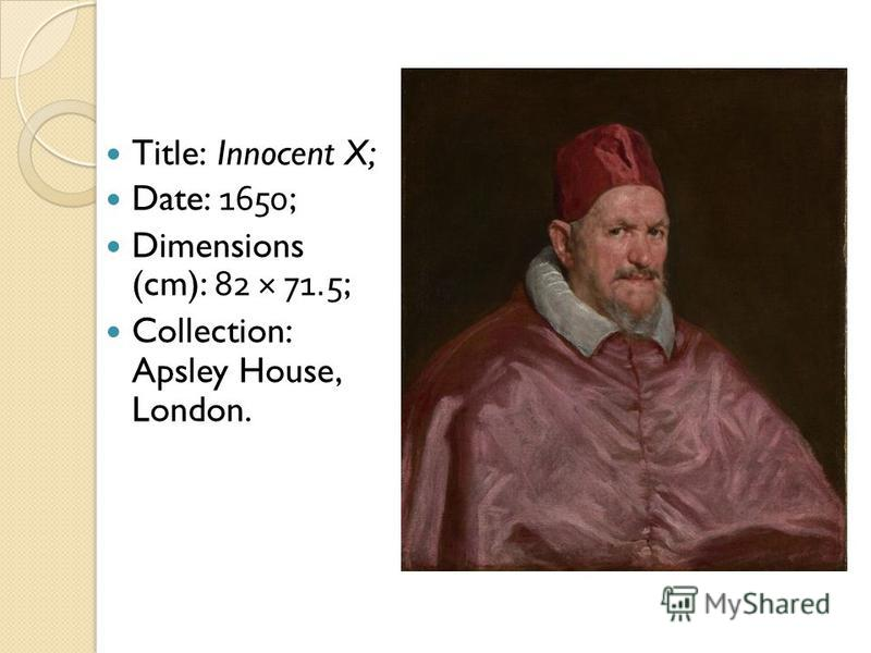 Title: Innocent X; Date: 1650; Dimensions (cm): 82 × 71.5; Collection: Apsley House, London.