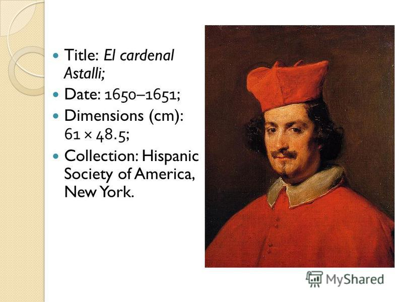 Title: El cardenal Astalli; Date: 1650–1651; Dimensions (cm): 61 × 48.5; Collection: Hispanic Society of America, New York.