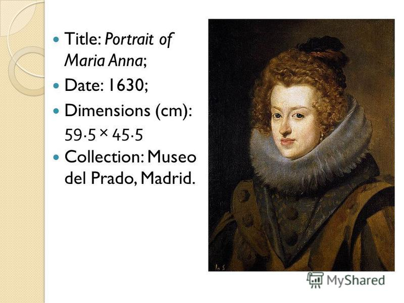 Title: Portrait of Maria Anna; Date: 1630; Dimensions (cm): 59.5 × 45.5 Collection: Museo del Prado, Madrid.
