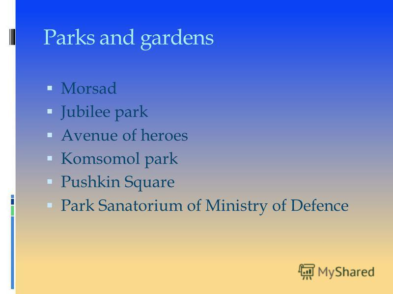 Parks and gardens Morsad Jubilee park Avenue of heroes Komsomol park Pushkin Square Park Sanatorium of Ministry of Defence
