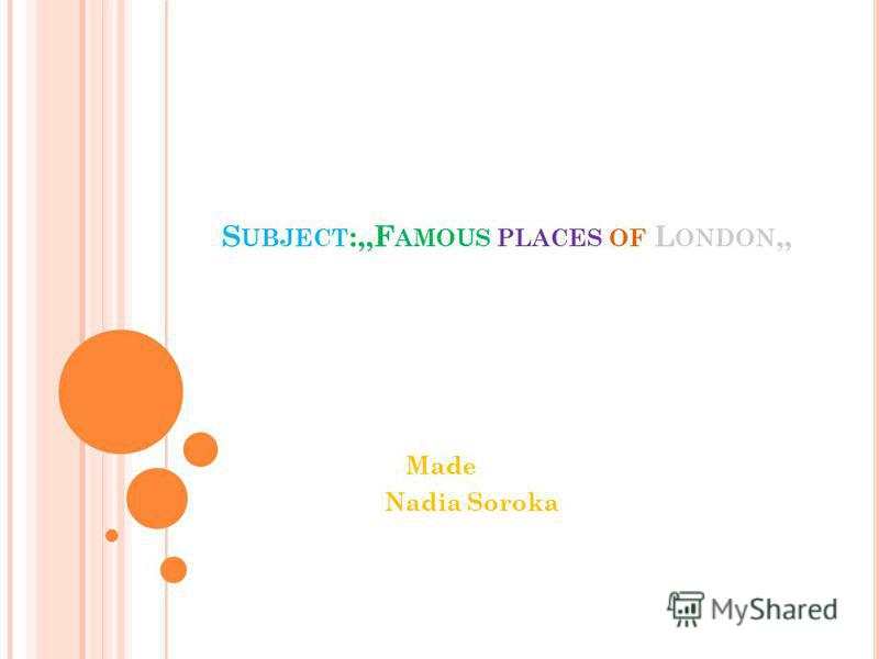 S UBJECT :,,F AMOUS PLACES OF L ONDON,, Made Nadia Soroka