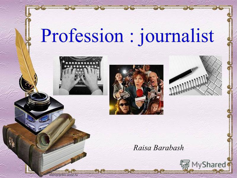 Raisa Barabash Profession : journalist