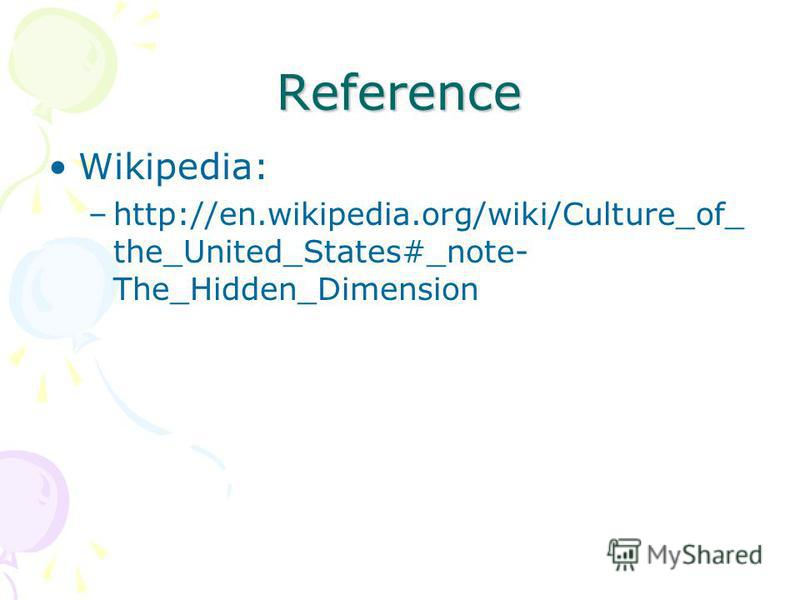 Reference Wikipedia: –http://en.wikipedia.org/wiki/Culture_of_ the_United_States#_note- The_Hidden_Dimension