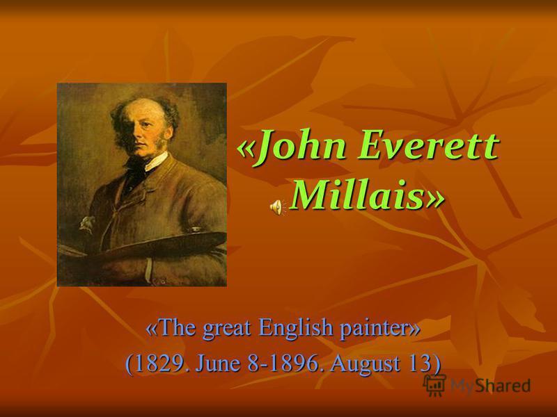 «John Everett Millais» «The great English painter» (1829. June 8-1896. August 13)