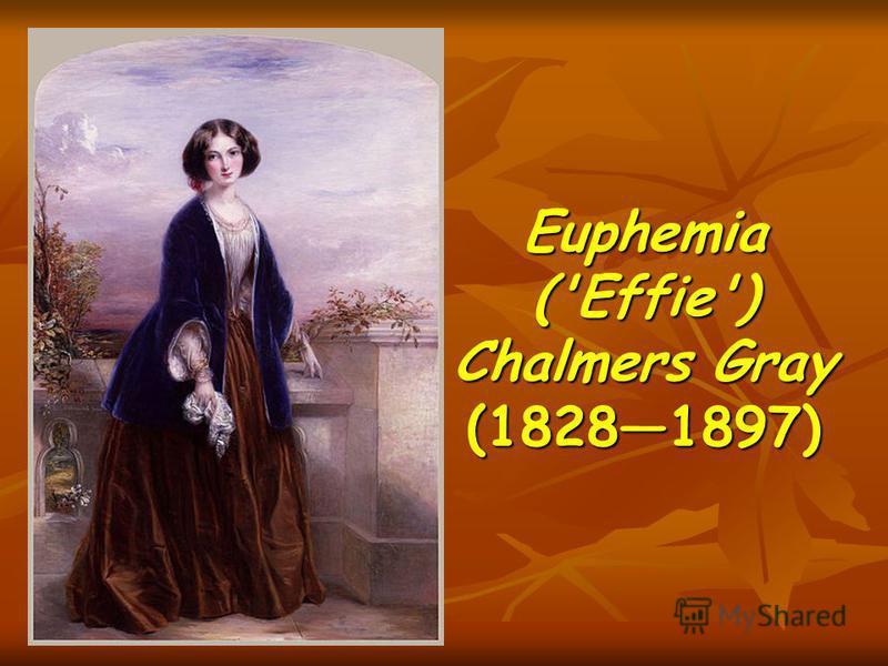 Euphemia ('Effie') Chalmers Gray (18281897)