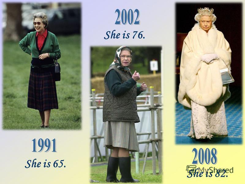 She is 65. She is 76. She is 82.