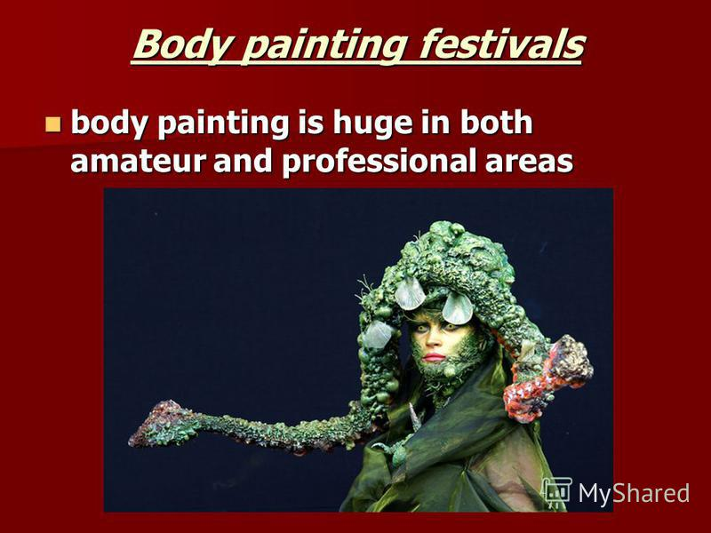 Body painting festivals body painting is huge in both amateur and professional areas body painting is huge in both amateur and professional areas