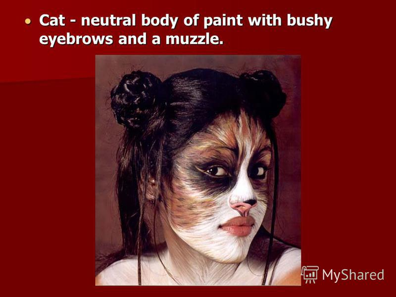 Cat - neutral body of paint with bushy eyebrows and a muzzle.