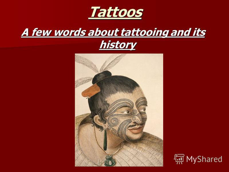 TattoosA few words about tattooing and its history