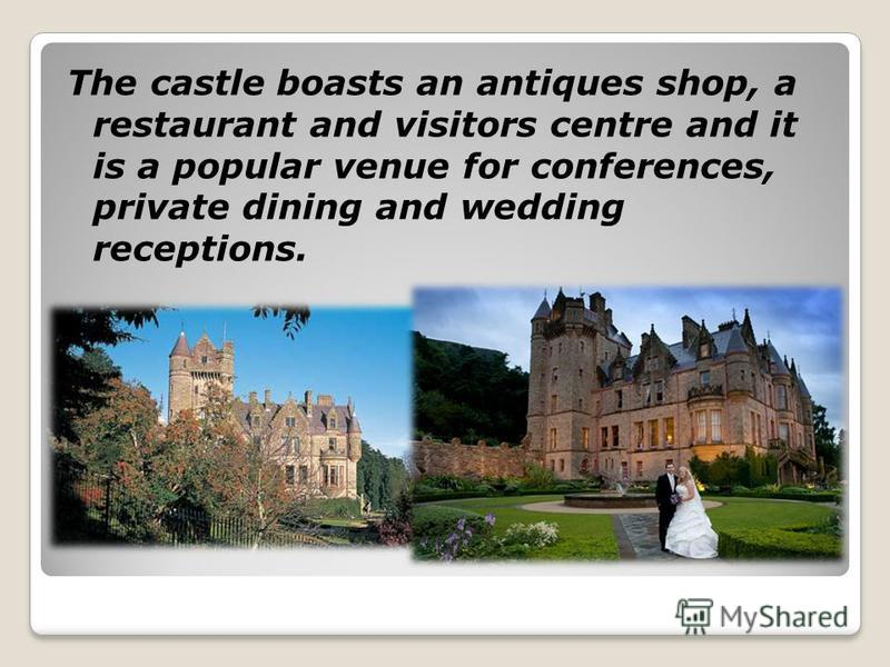 The castle boasts an antiques shop, a restaurant and visitors centre and it is a popular venue for conferences, private dining and wedding receptions.