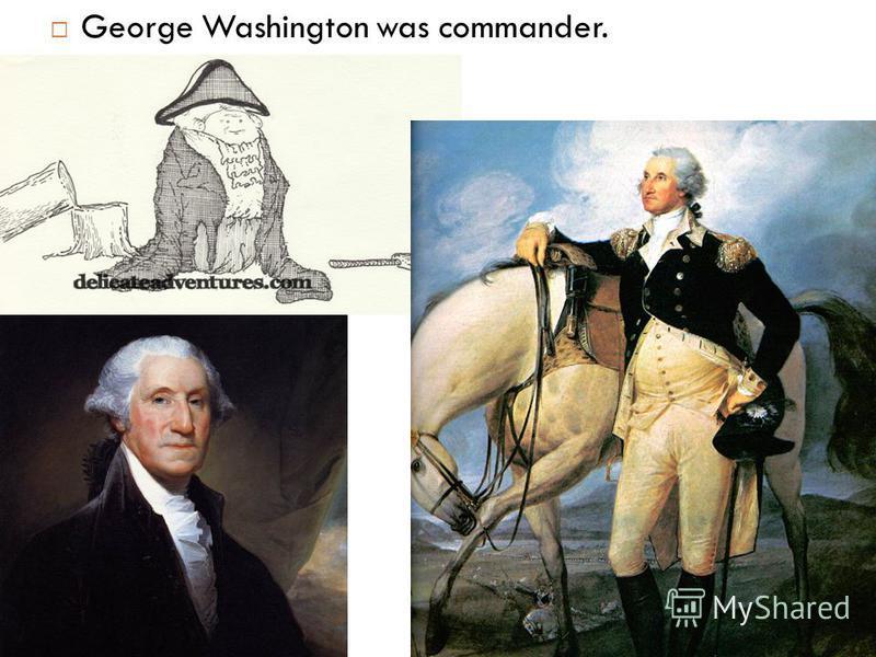 George Washington was commander.