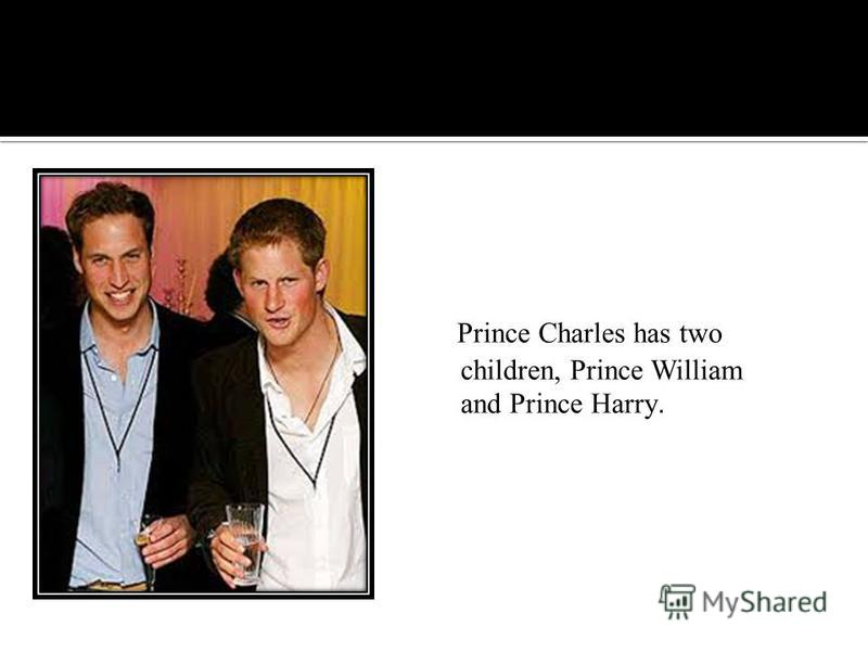 Prince Charles has two children, Prince William and Prince Harry.