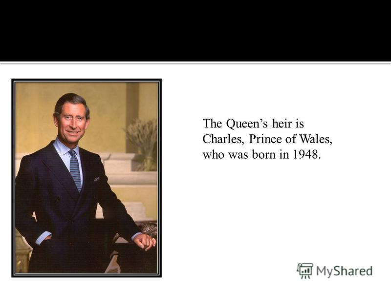 The Queens heir is Charles, Prince of Wales, who was born in 1948.