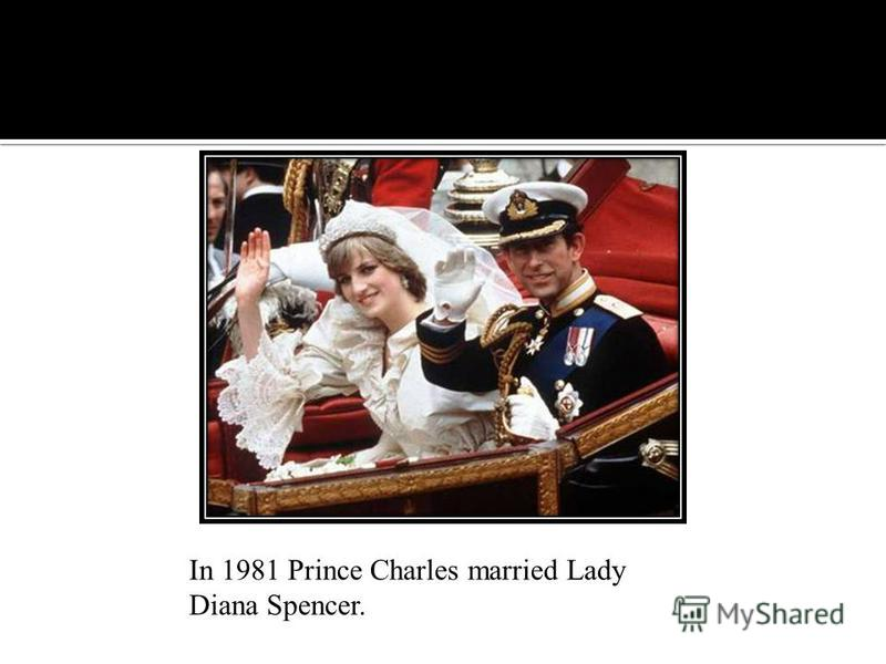 In 1981 Prince Charles married Lady Diana Spencer.