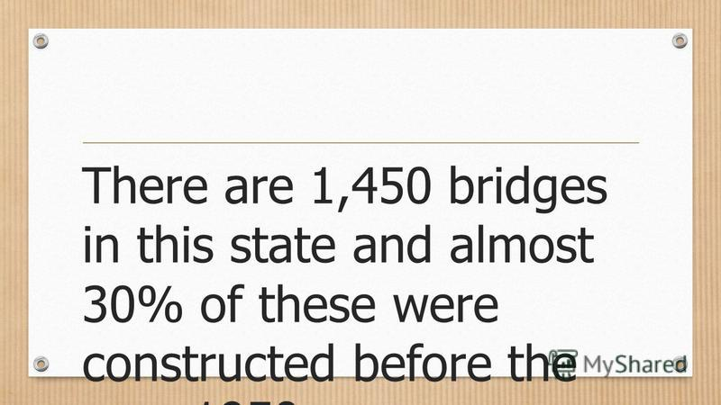 There are 1,450 bridges in this state and almost 30% of these were constructed before the year 1950.