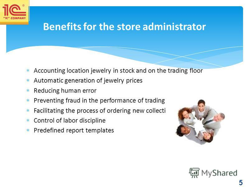 5 Accounting location jewelry in stock and on the trading floor Automatic generation of jewelry prices Reducing human error Preventing fraud in the performance of trading operations Facilitating the process of ordering new collections Control of labo