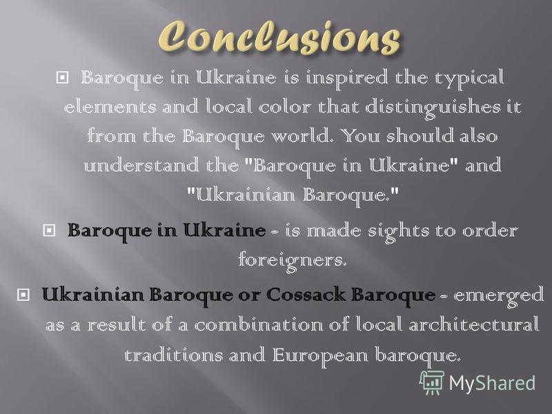 Baroque in Ukraine is inspired the typical elements and local color that distinguishes it from the Baroque world. You should also understand the