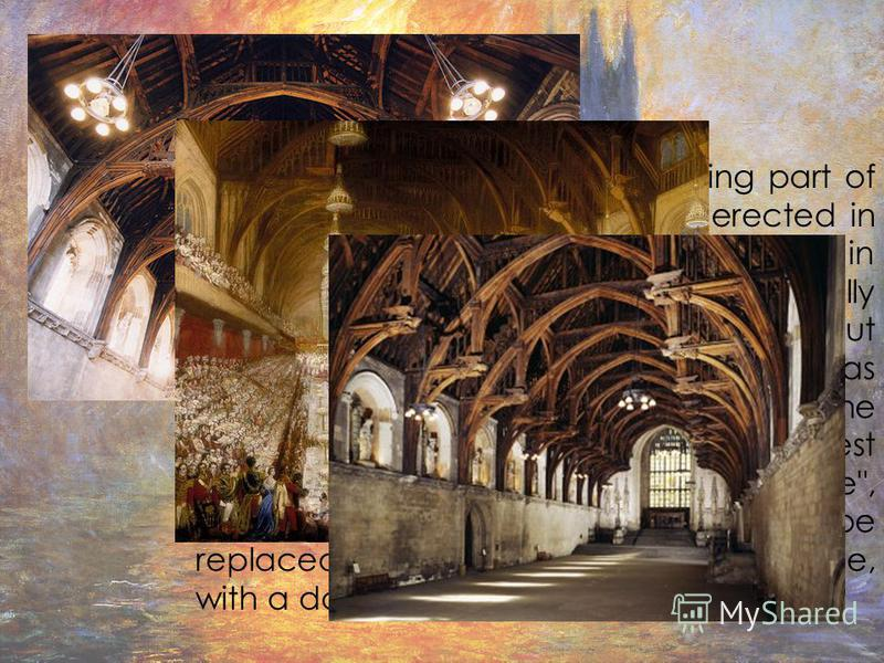 Westminster Hall Westminster Hall, the oldest existing part of the Palace of Westminster, was erected in 1097, at which point it was the largest hall in Europe. The roof was probably originally supported by pillars, giving three aisles, but during th