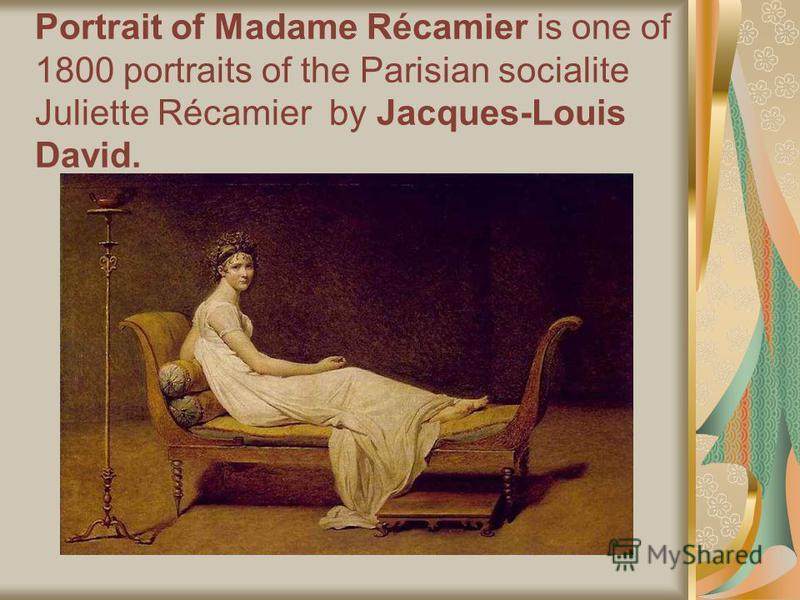 Portrait of Madame Récamier is one of 1800 portraits of the Parisian socialite Juliette Récamier by Jacques-Louis David.