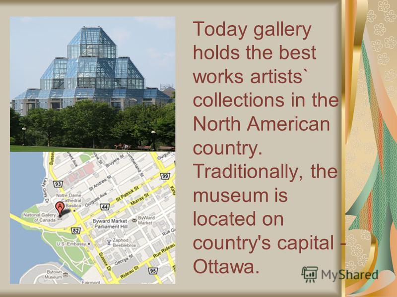 Today gallery holds the best works artists` collections in the North American country. Traditionally, the museum is located on country's capital - Ottawa.