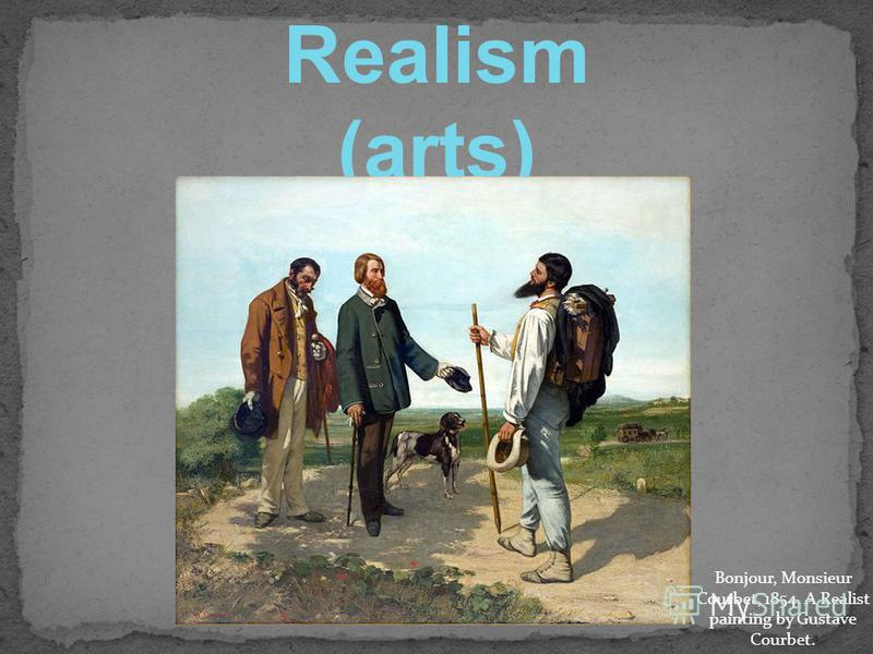 Realism (arts) Bonjour, Monsieur Courbet, 1854. A Realist painting by Gustave Courbet.