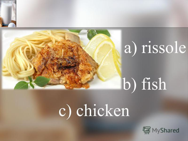 a) rissole b) fish c) chicken