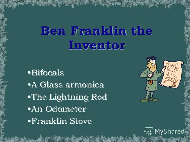 Ben Franklin's Inventions Timeline 1730 Ben marries 1737 Poor Richards Almanac Stove 1744 Armonica 1760 Odometer 1762 Bifocals 1784 Lightning Rod