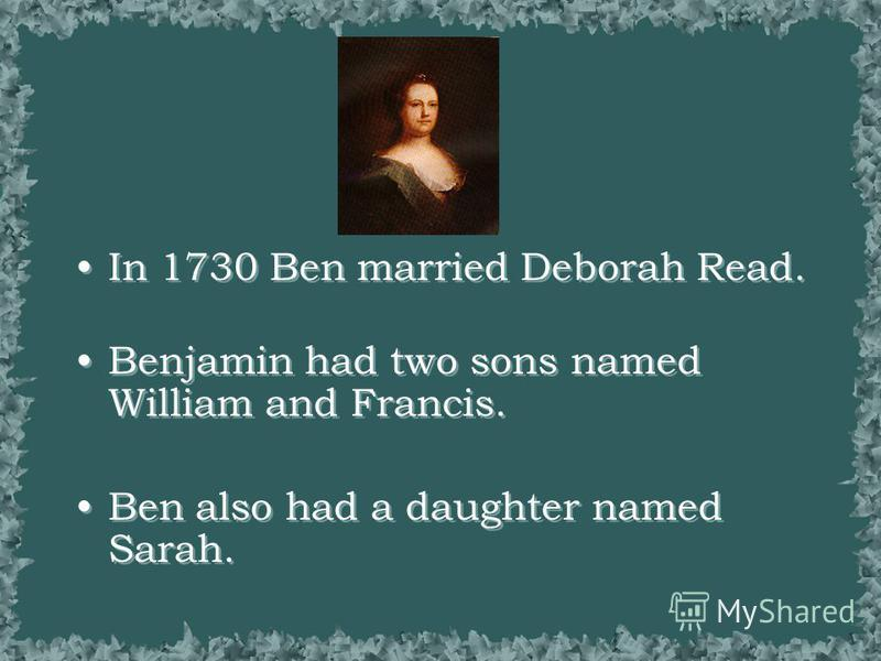 Benjamin Franklin the Printer From 1723 to 1730, Ben worked as a printer. He became partial owner of a print shop in 1728. In 1729, Ben started The Pennsylvania Gazette. From 1723 to 1730, Ben worked as a printer. He became partial owner of a print s