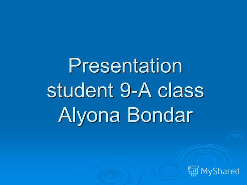 Presentation student 9-A class Alyona Bondar