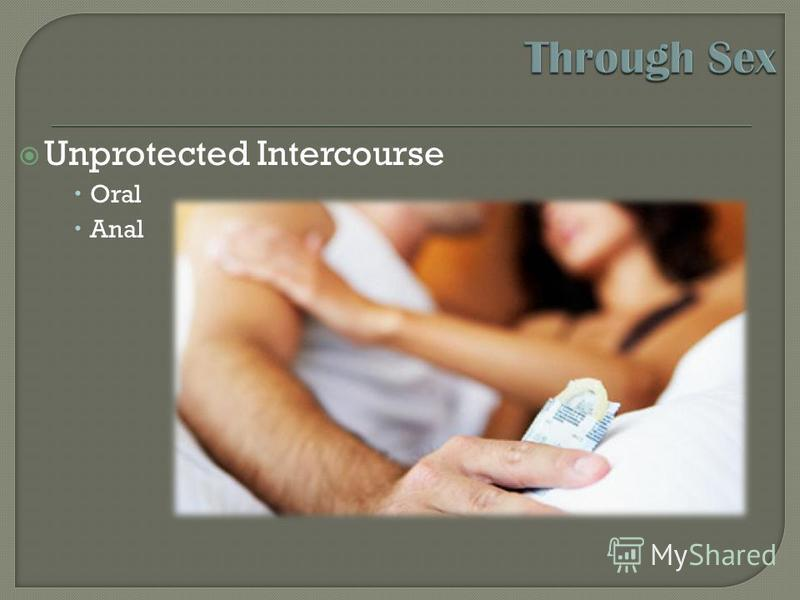 Unprotected Intercourse Oral Anal