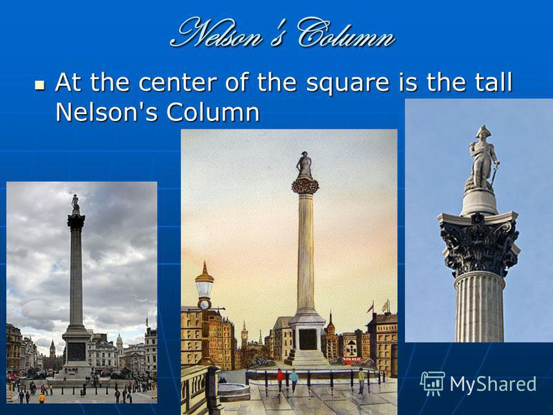 Nelson's Column At the center of the square is the tall Nelson's Column At the center of the square is the tall Nelson's Column