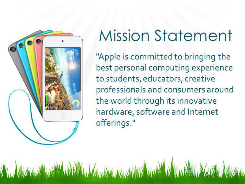 Mission Statement Apple is committed to bringing the best personal computing experience to students, educators, creative professionals and consumers around the world through its innovative hardware, software and Internet offerings.