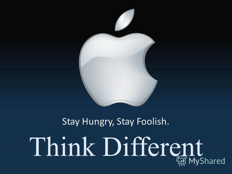 Stay Hungry, Stay Foolish. Think Different