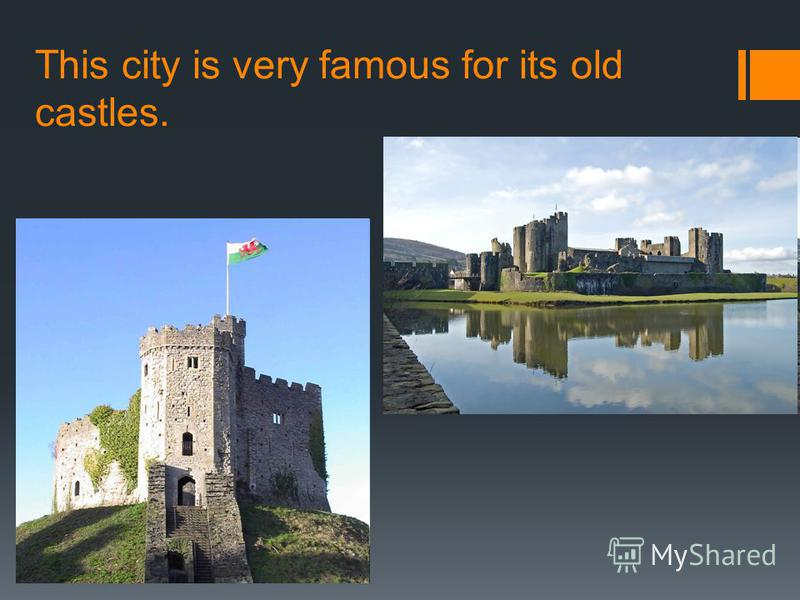 This city is very famous for its old castles.