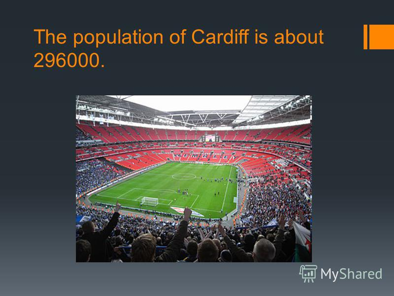 The population of Cardiff is about 296000.