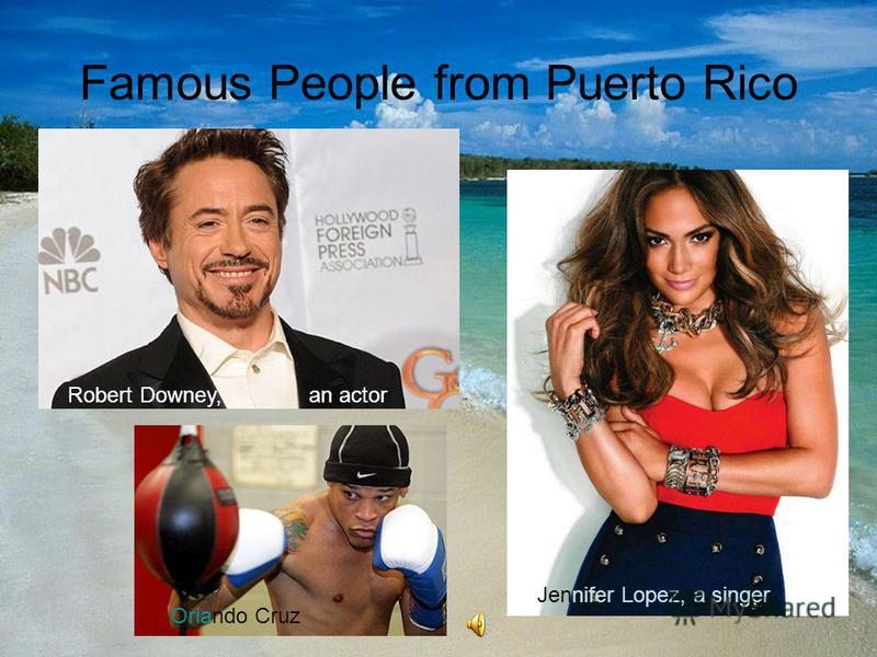 Famous People from Puerto Rico Robert Downey, an actor Jennifer Lopez, a singer Orlando Cruz