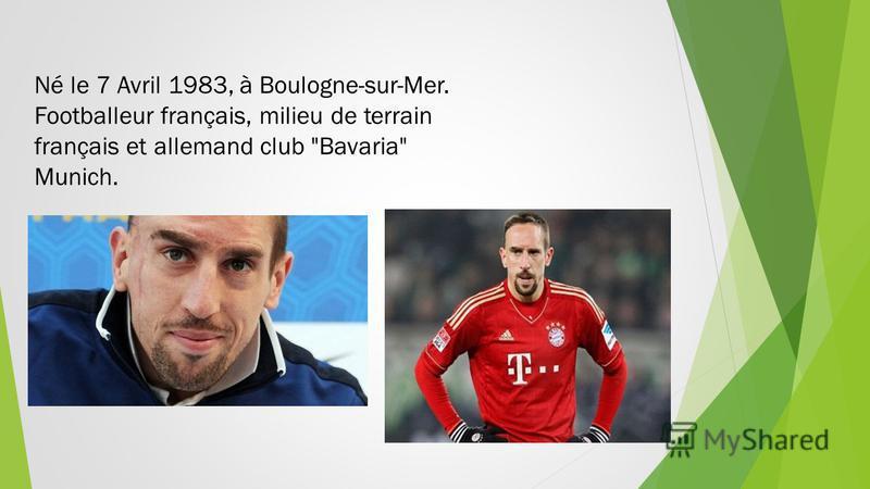 Né le 7 Avril 1983, à Boulogne-sur-Mer. Footballeur français, milieu de terrain français et allemand club Bavaria Munich.