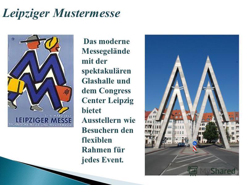 Leipziger Mustermesse Das moderne Messegelände mit der spektakulären Glashalle und dem Congress Center Leipzig bietet Ausstellern wie Besuchern den flexiblen Rahmen für jedes Event.