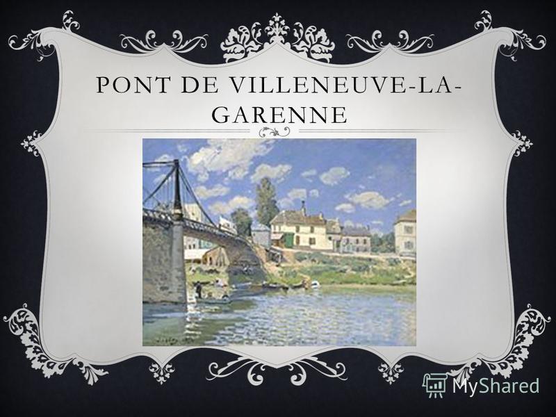 PONT DE VILLENEUVE-LA- GARENNE