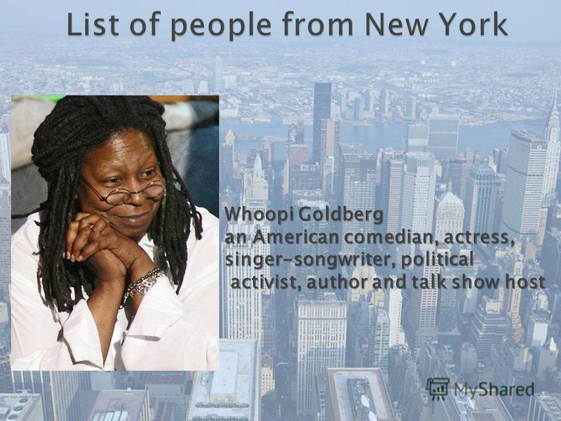 Whoopi Goldberg an American comedian, actress, singer-songwriter, political activist, author and talk show host activist, author and talk show host