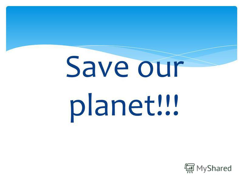 Save our planet!!!