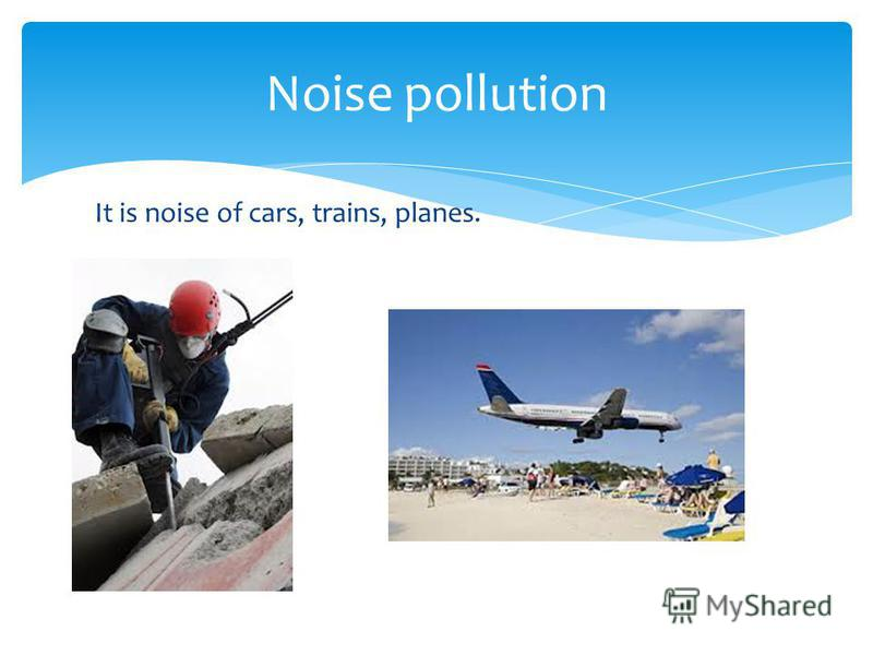 It is noise of cars, trains, planes. Noise pollution