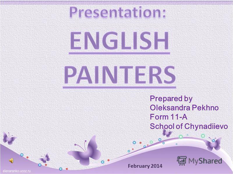 Prepared by Oleksandra Pekhno Form 11-A School of Chynadiievo February 2014