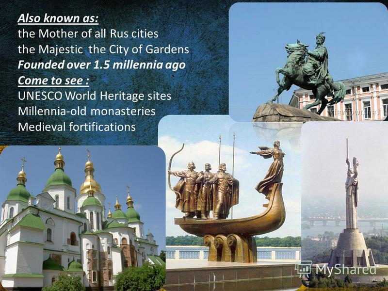 Also known as: the Mother of all Rus cities the Majestic the City of Gardens Founded over 1.5 millennia ago Come to see : UNESCO World Heritage sites Millennia-old monasteries Medieval fortifications