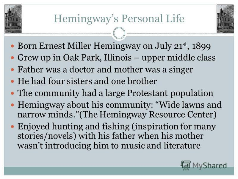 ernest miller hemingway a life full of accomplishments Ernest hemingway was born and raised in oak park, illinois, just outside of chicago hemingway's upbringing was in a strict congregationalist home1 where he and his family regularly attended the first later in life, hemingway converted to catholicism for the sake of his second wife, pauline3.