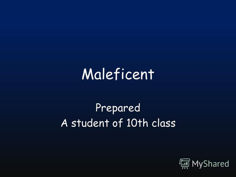 Maleficent Prepared A student of 10th class