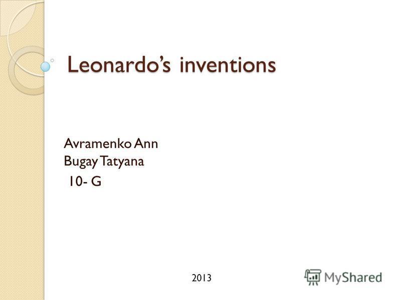 Leonardos inventions Avramenko Ann Bugay Tatyana 10- G 2013