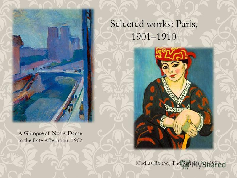 Selected works: Paris, 1901–1910 A Glimpse of Notre-Dame in the Late Afternoon, 1902 Madras Rouge, The Red Turba, 1907,
