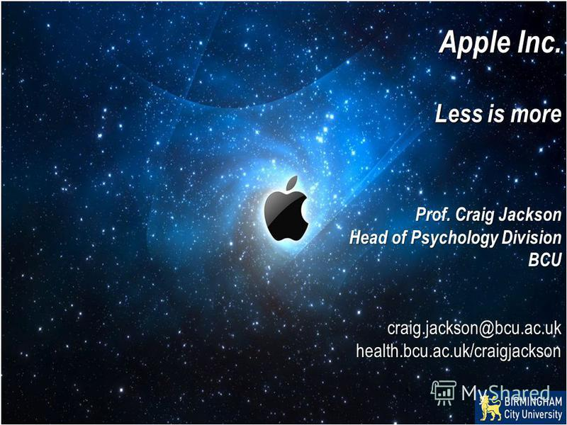 Apple Inc. Less is more Prof. Craig Jackson Head of Psychology Division BCUcraig.jackson@bcu.ac.ukhealth.bcu.ac.uk/craigjackson
